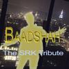 Baadshah (The SRK Tribute)