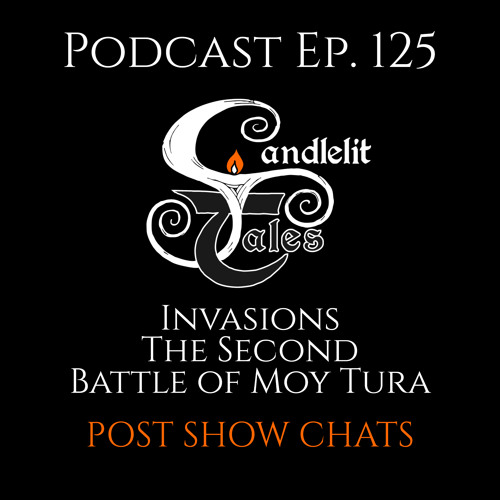 Episode 125 - The Second Battle of Moy Tura - Post Show Chats