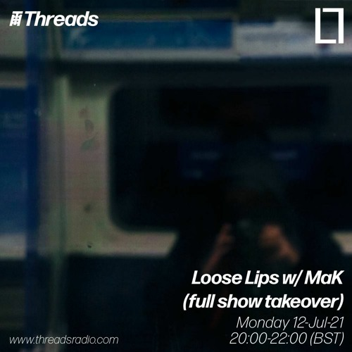 Loose Lips w/ MaK (full show takeover) - 12-Jul-21