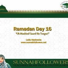 Ramadan Day 16 - Oh The Tongue!
