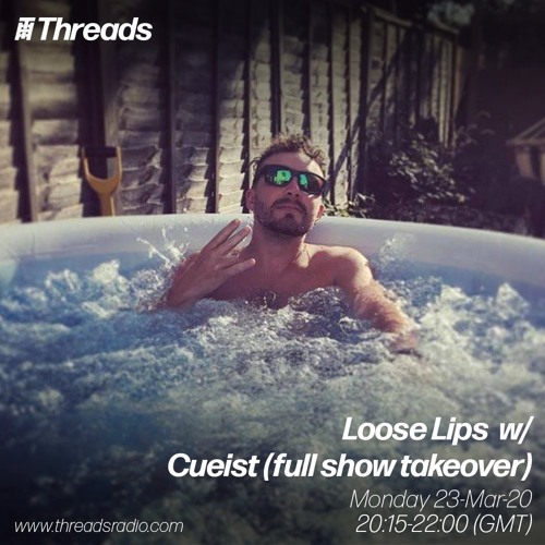 Loose Lips w/ Cueist (full show takeover) - 23-Mar-20