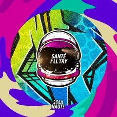 Sante - I'll Try [Sola Nauts]