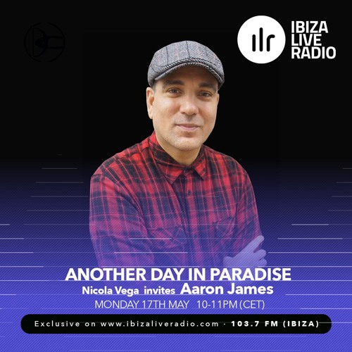 DJ Aaron James - 'Another Day In Paradise' (Ibiza Live Radio May 2021)