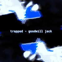 trapped - goodwill jack