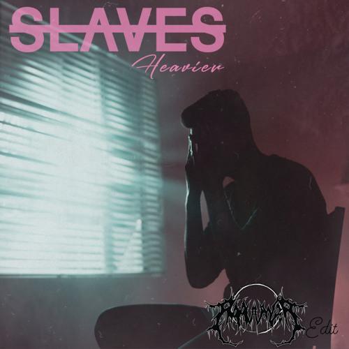 Slaves - Heavier(RAAWWRR! Edit)