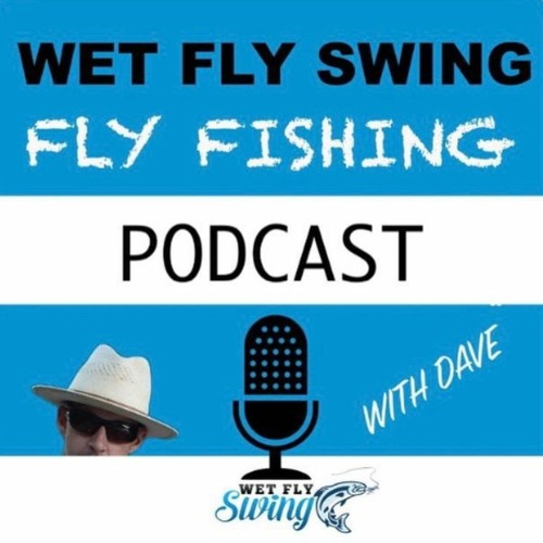 109 Dave Stewart, The Wet Fly Swing Podcast, Portland Oregon