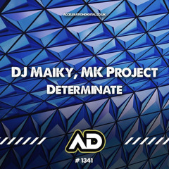 DJ MAIKY & MK PROJECT - DETERMINATE // OUT NOW