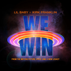 Lil Baby, Kirk Franklin - We Win (Space Jam: A New Legacy)