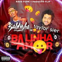 Balinha do Amor MC Danny, Biano do Impéra e Morgana(Rave Funk x Pagodão Flip)DJ Saldinha Taylor Sier