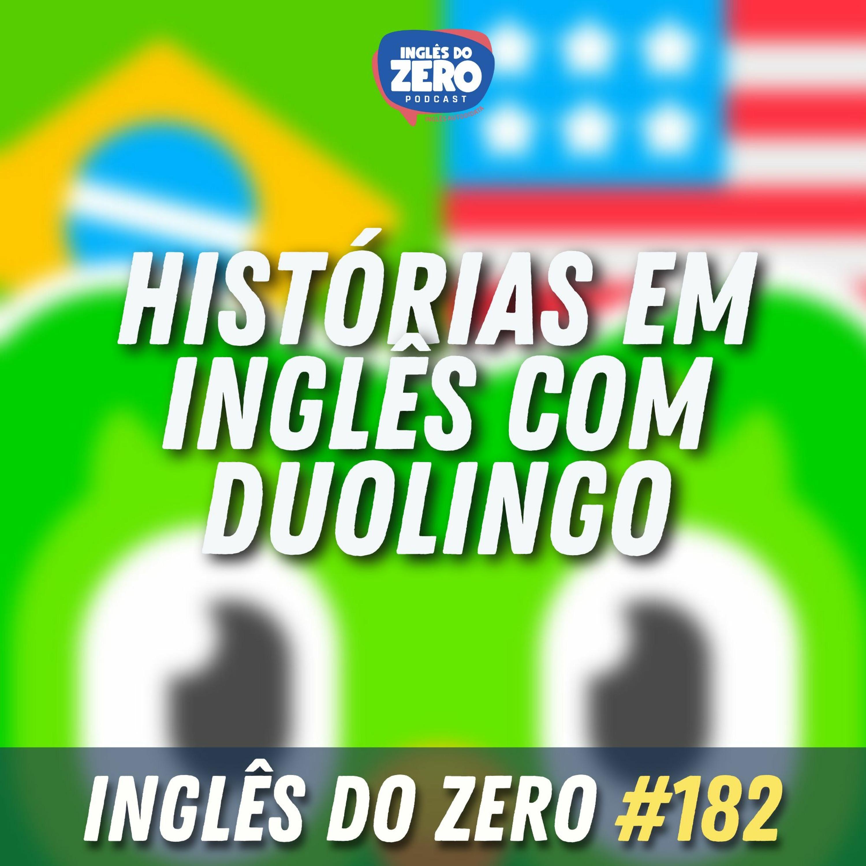 IDZ #182 - Histórias em Inglês com Duolingo [Ep. especial]