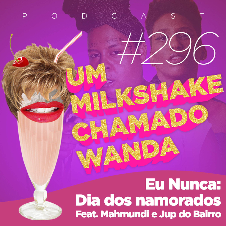 #296 - Eu Nunca: Dia dos Namorados (feat. Mahmundi e Jup do Bairro)