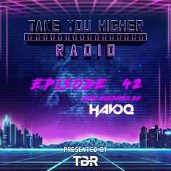 TBR pres. Take You Higher Radio EP. 42 (HAVOQ Guestmix)