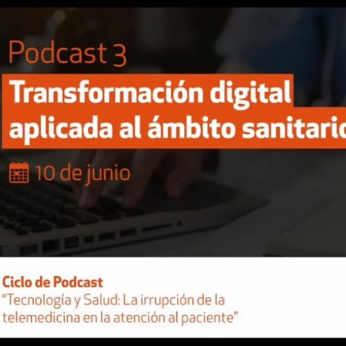 Podcast 3  Transformación Digital Aplicada Al Ámbito Sanitario