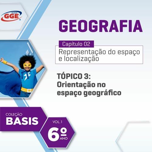 PAP GGE | Basis do 6º ano – Orientação no espaço geográfico (Geografia - Cap. 2 - Tópico 3)