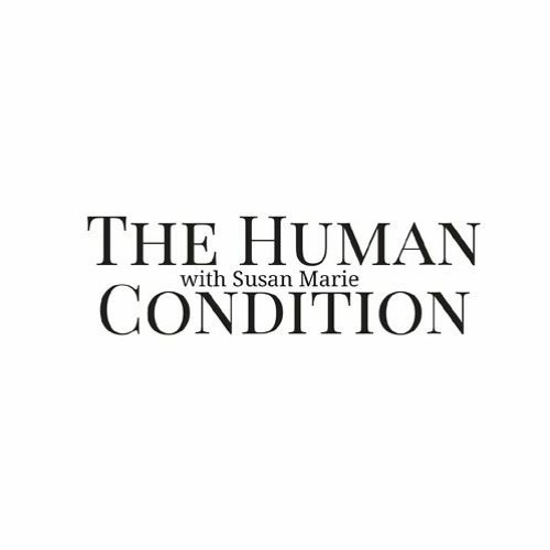 #31 The Human Condition with Susan Marie (Self-efficacy, Resilience, Nietzsche's Thought Experiment)