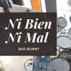 Ni Bien Ni Mal - Bad Bunny | drum cover batería trap