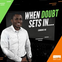 When Doubt sets in....   Chimdike Ihe   LifeHouse Church   Sept 12th