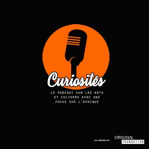 Curiosités - Le Podcast sur les Arts et Cultures avec un focus sur l'Afrique