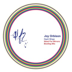 JOY ORBISON - HYPH MNGO - NEED FOR MIRRORS BOOTLEG MIX