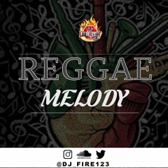 REGGAE MELODY - @DJ_FIRE123