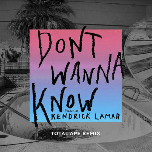 Baixar Don't Wanna Know (Total Ape Remix) [feat. Kendrick Lamar]