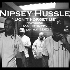 Nipsey Hussle & Dom Kennedy - Dont Forget About Us (Animal Remix)
