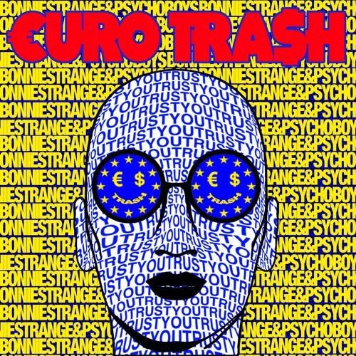 Yellow Claw presents €URO TRA$H & Psycho Boys Club - Trust You (Ft. Bonnie Strange)