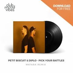 FREE DOWNLOAD: Petit Biscuit & Diplo ─ Pick Your Battles (MATARA Remix) [CMVF099]