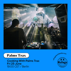 Cooking With Palms Trax on Refuge Worldwide