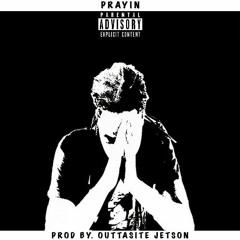 Prayin (Produced by. Outtasite Jetson)