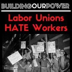LABOR UNIONS HATE WORKERS