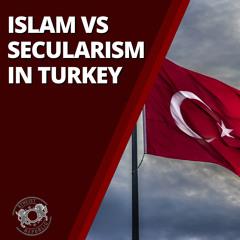 Islam vs Secularism in Turkey