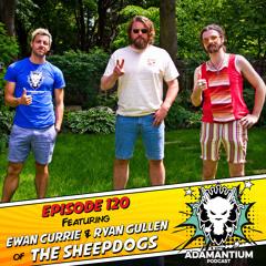 E120 Ewan Currie & Ryan Gullen (The Sheepdogs)