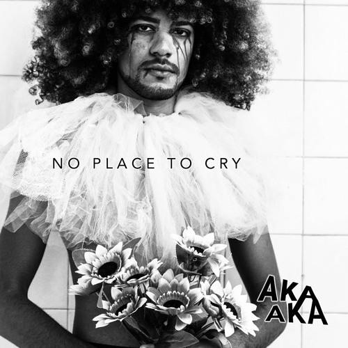 AKA AKA - No Place To Cry