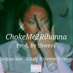 ChokeMe2Rihanna ft. Universe X Venus (prod. by Shwevs)