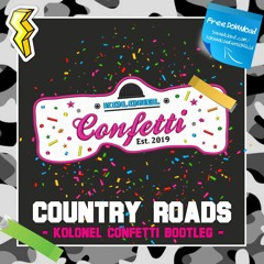 Country Roads (Kolonel Confetti Bootleg)