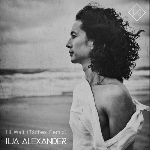 Ilja Alexander - I'll Wait (TÂCHES Remix) - Radio Edit