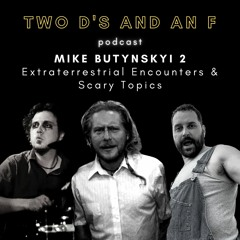 Mike Butynskyi #2: Extraterrestrial Encounters & Scary Topics - Ep. 28