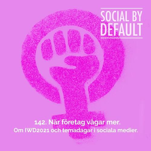 142. När företag vågar mer - om #IWD2021 och temadagar i sociala medier