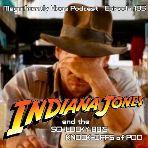 Episode 195 - Indiana Jones And The Schlocky 80's Knock - Offs Of Poo