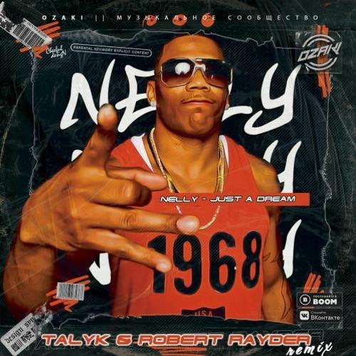 Nelly - Just A Dream (Talyk & Robert Rayder Remix)