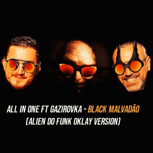 All In One Ft Gazirovka - Black Malvadão (ALIEN DO FUNK REMIX)