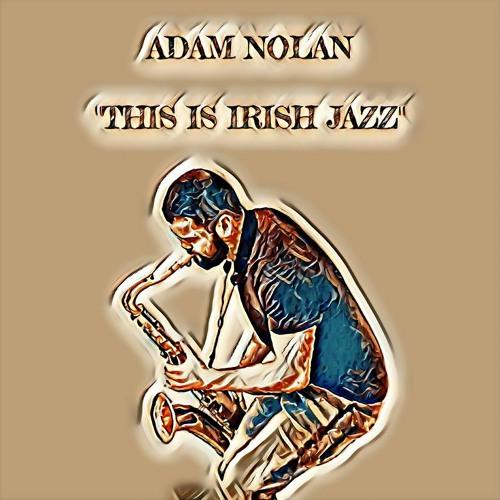 "Adam Nolan - ""This Is Irish Jazz"""