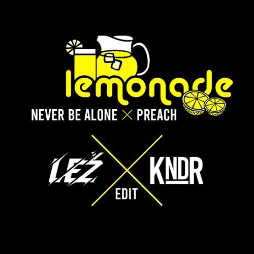 Lemonade x Never Be Alone x Preach (LEŽ x KNDR Edit){FREE DOWNLOAD}