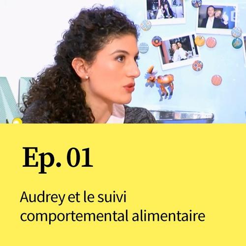 Ep 01 : Audrey et le suivi comportemental alimentaire
