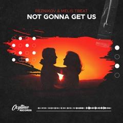 Reznikov & Melis Treat - Not Gonna Get Us