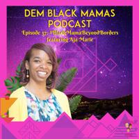 DBM Episode 37 Black Mama Beyond Borders w/ Aja Marie