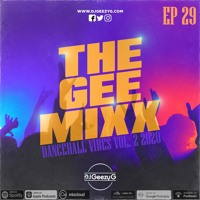 THE GEE MIXX EPISODE - 29 [DANCE HALL VIBES VOL. 2 2020]