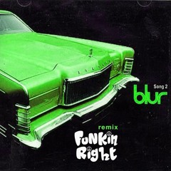 Blur - Song 2 (FunkinRight Remix)