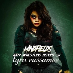 Mindfields - Indy Wrestling Report 57 - Tyra Russamee